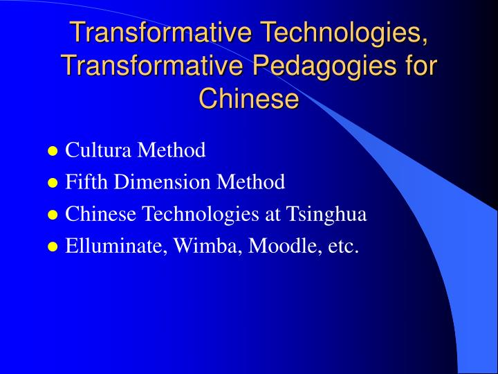 Transformative Technologies, Transformative Pedagogies for Chinese