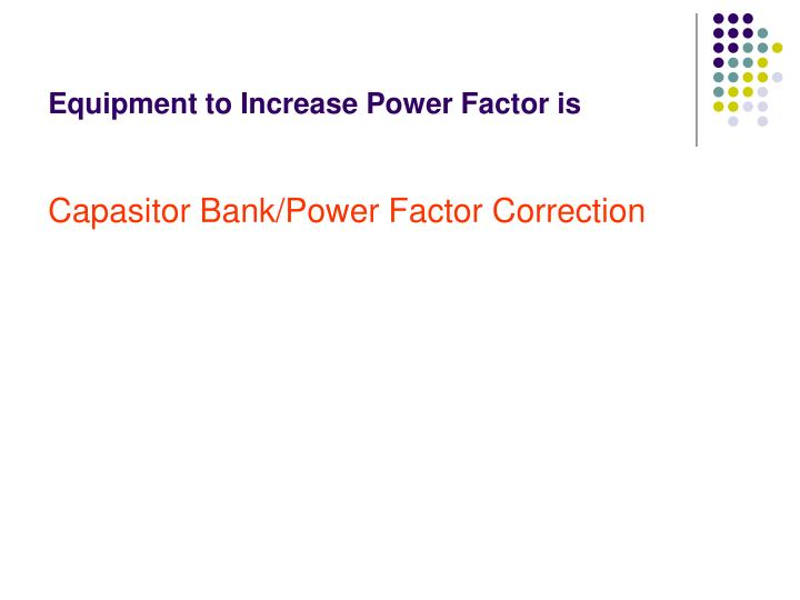 Equipment to Increase Power Factor is