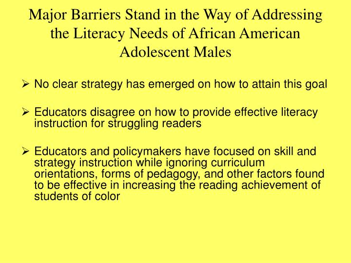 Major Barriers Stand in the Way of Addressing the Literacy Needs of African American Adolescent Males