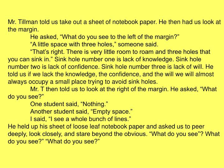 Mr. Tillman told us take out a sheet of notebook paper. He then had us look at the margin.