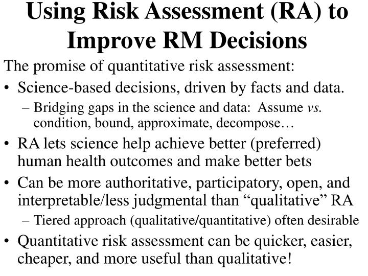 Using Risk Assessment (RA) to Improve RM Decisions