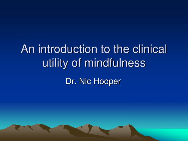 an introduction to the clinical utility of mindfulness n.