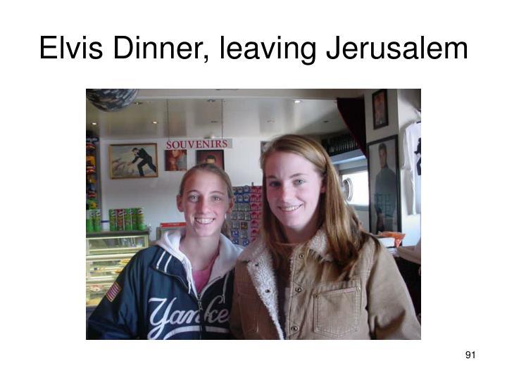 Elvis Dinner, leaving Jerusalem
