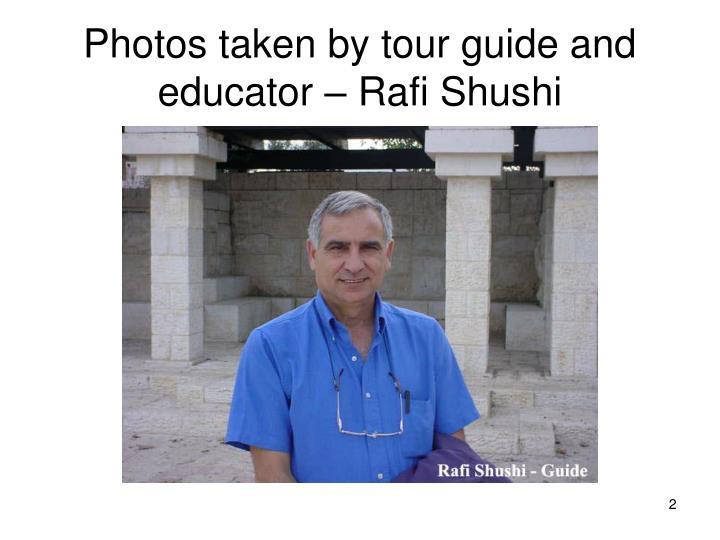 Photos taken by tour guide and educator rafi shushi