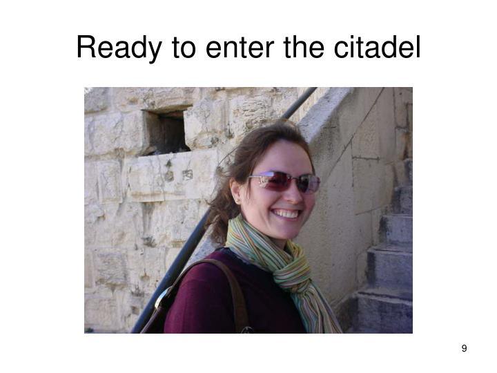 Ready to enter the citadel