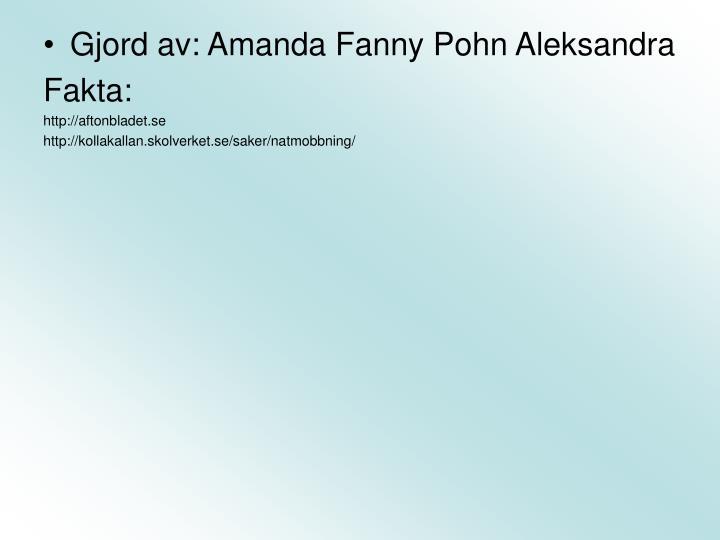 Gjord av: Amanda Fanny Pohn Aleksandra