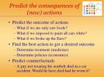 predict the consequences of new actions