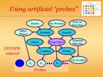 using artificial probes