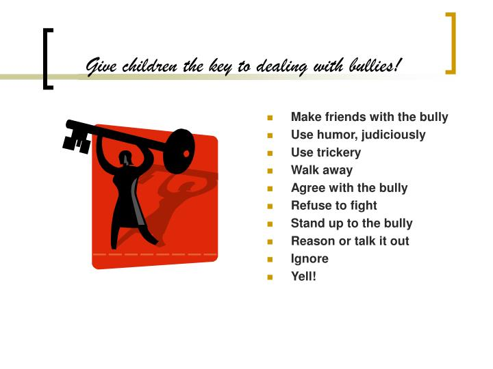 Give children the key to dealing with bullies!