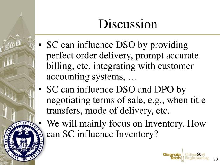 SC can influence DSO by providing perfect order delivery, prompt accurate billing, etc, integrating with customer accounting systems, …