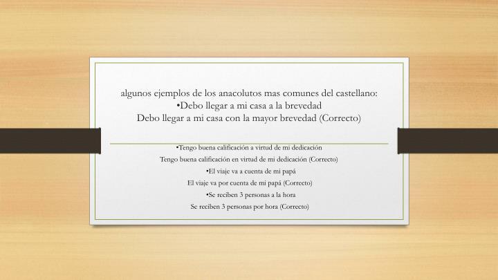 algunos ejemplos de los anacolutos mas comunes del castellano: