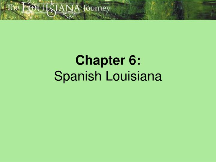 chapter 6 spanish louisiana n.