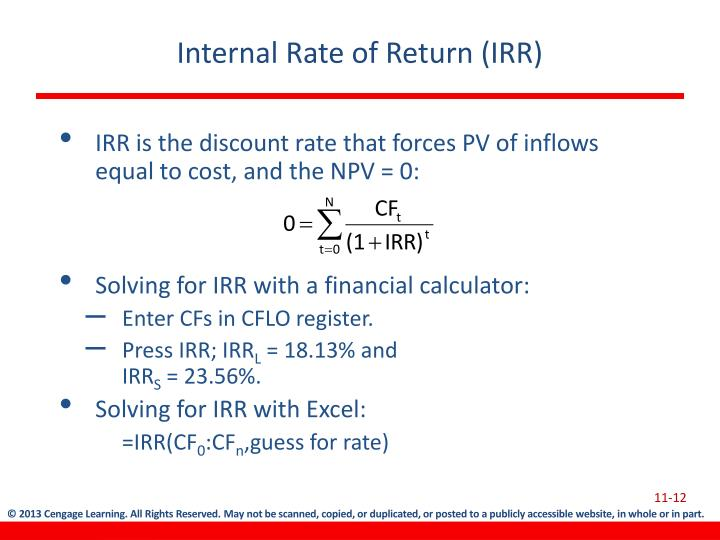 IRR is the discount rate that forces PV of inflows equal to cost, and the NPV = 0: