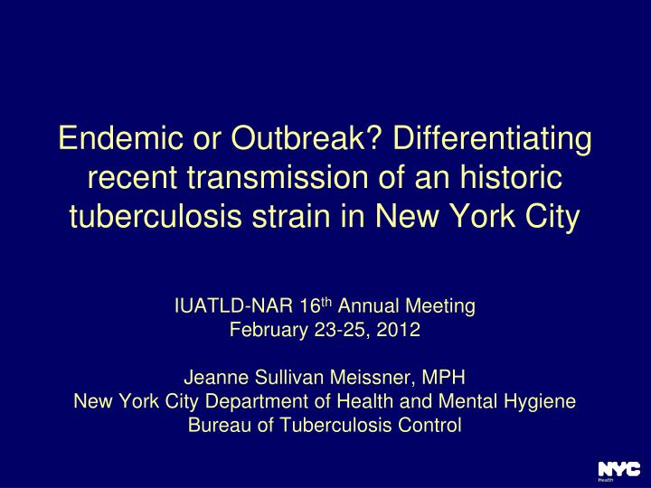 Endemic or Outbreak? Differentiating recent transmission of an historic tuberculosis strain in New Y...
