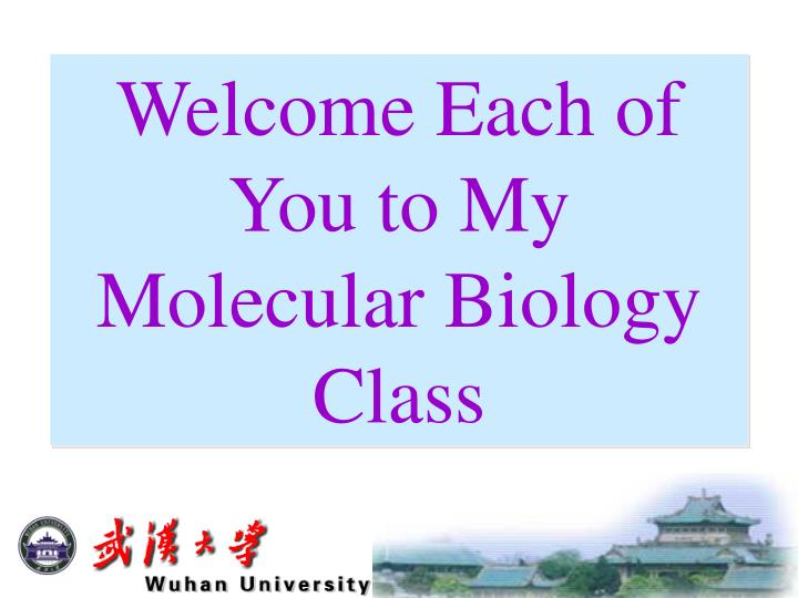 welcome each of you to my molecular biology class n.