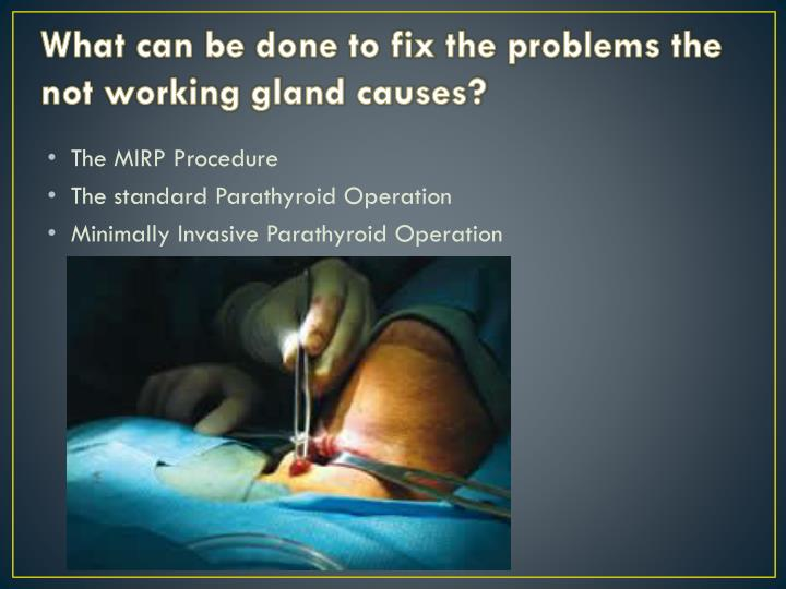 What can be done to fix the problems the not working gland causes?