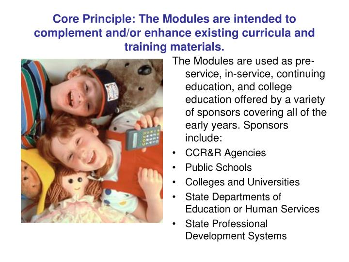 Core Principle: The Modules are intended to complement and/or enhance existing curricula and training materials.
