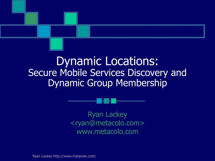 dynamic locations secure mobile services discovery and dynamic group membership n.