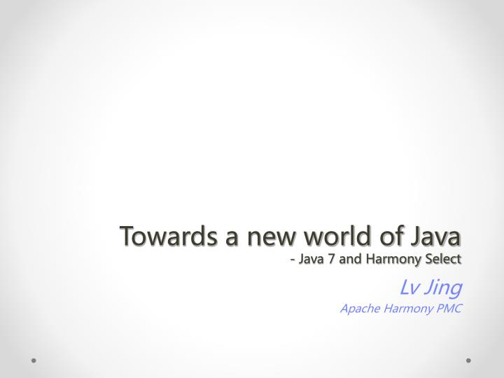 towards a new world of java java 7 and harmony select