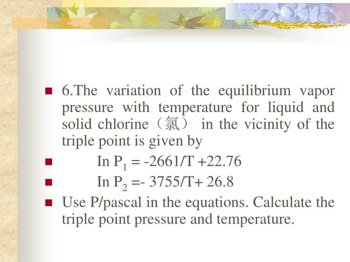6.The variation of the equilibrium vapor pressure with temperature for liquid and solid chlorine(
