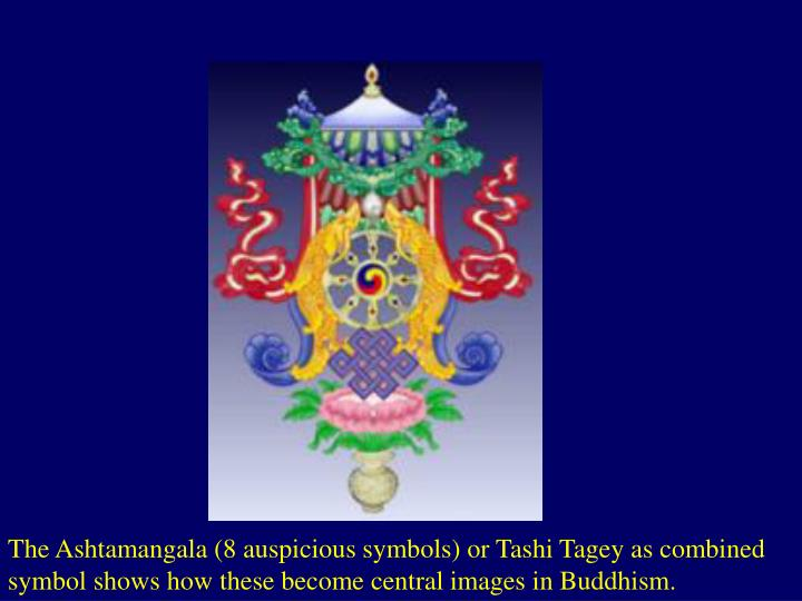 The Ashtamangala (8 auspicious symbols) or Tashi Tagey as combined symbol shows how these become central images in Buddhism.
