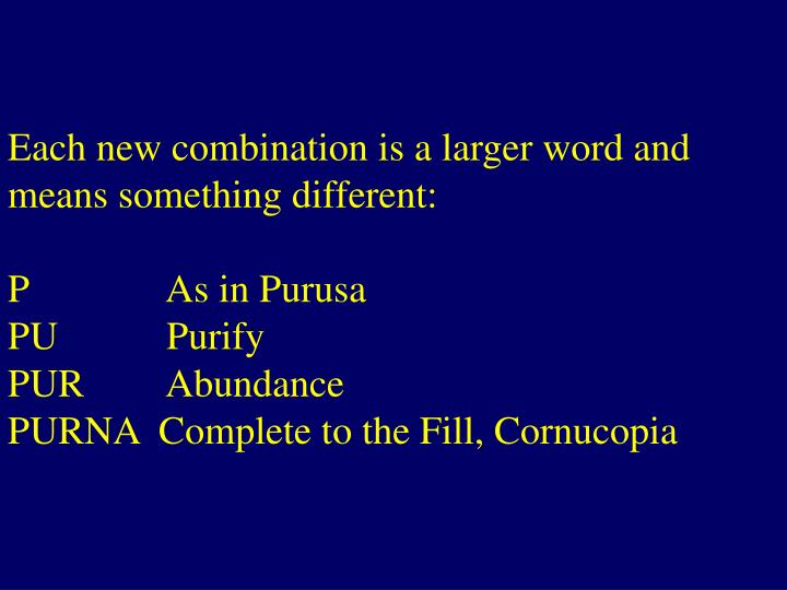 Each new combination is a larger word and means something different: