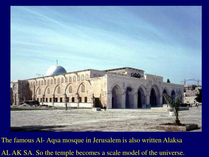 The famous Al- Aqsa mosque in Jerusalem is also written Alaksa