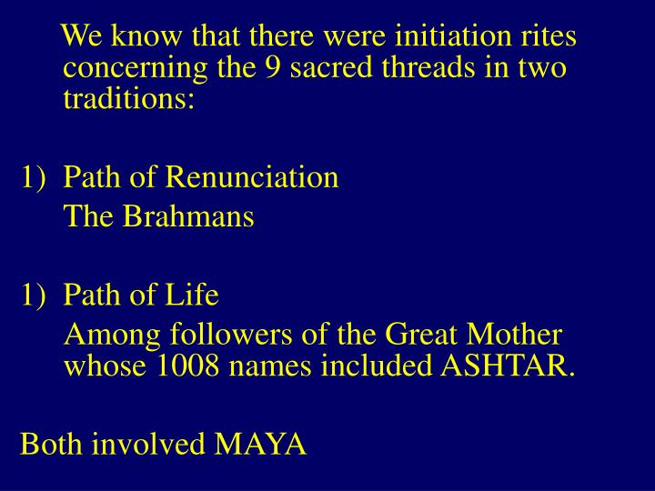 We know that there were initiation rites concerning the 9 sacred threads in two traditions: