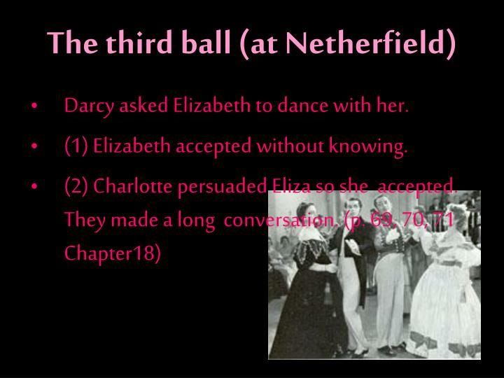 The third ball (at Netherfield)