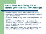 step 4 tailor your living will to address your particular pd challenges