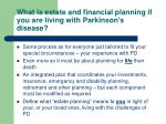 what is estate and financial planning if you are living with parkinson s disease