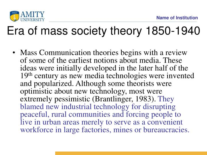 Mass Communication theories begins with a review of some of the earliest notions about media. These ideas were initially developed in the later half of the 19