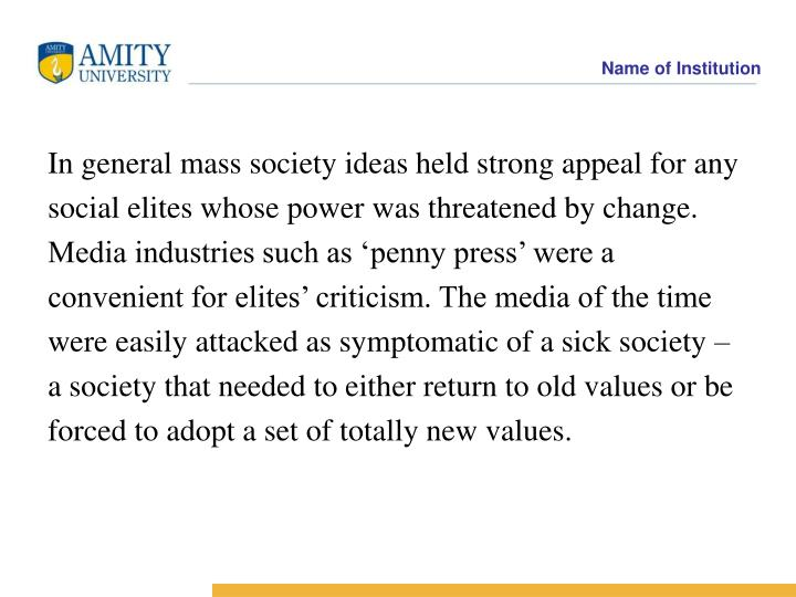 In general mass society ideas held strong appeal for any