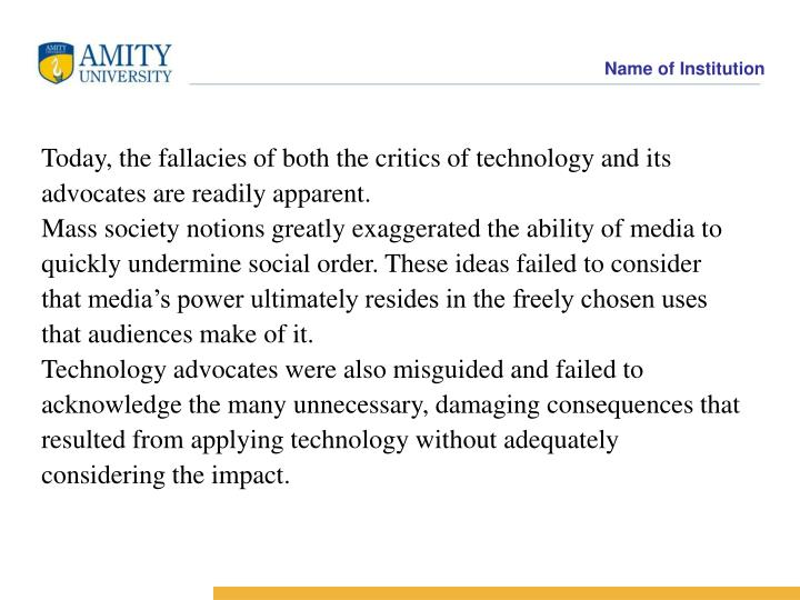 Today, the fallacies of both the critics of technology and its
