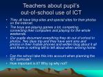 teachers about pupil s out of school use of ict