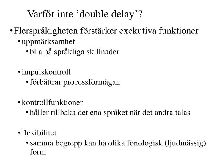 Varf r inte double delay