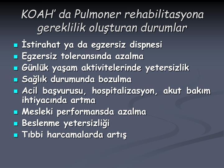 Koah da pulmoner rehabilitasyona gereklilik olu turan durumlar