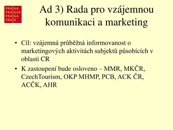 Ad 3) Rada pro vzájemnou komunikaci a marketing