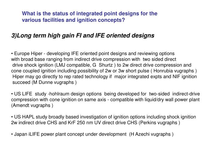 What is the status of integrated point designs for the various facilities and ignition concepts?