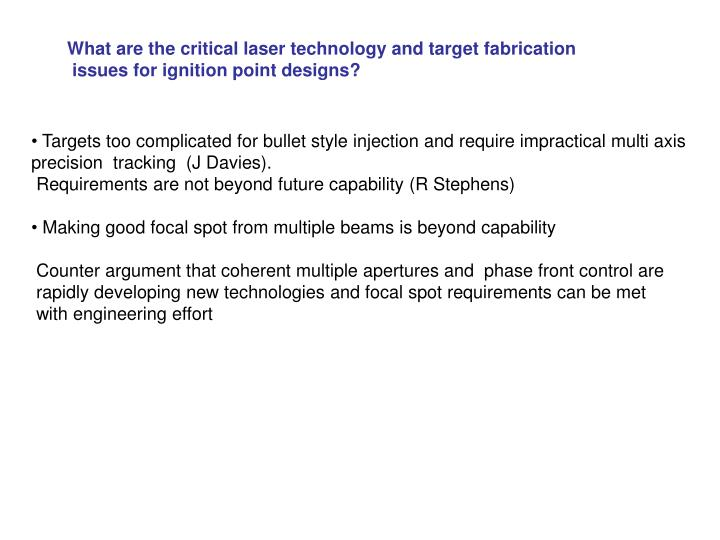 What are the critical laser technology and target fabrication