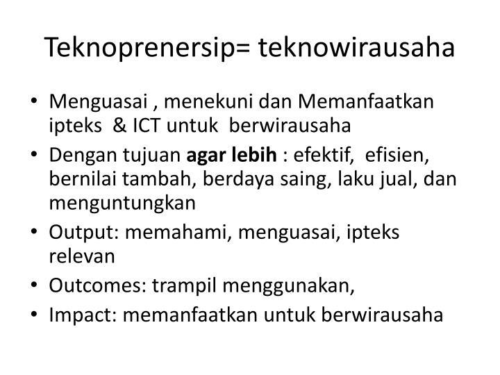 Teknoprenersip= teknowirausaha