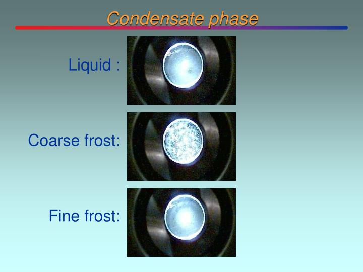 Condensate phase