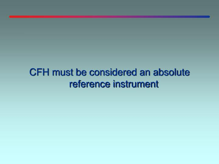 CFH must be considered an absolute reference instrument