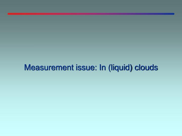 Measurement issue: In (liquid) clouds