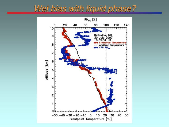 Wet bias with liquid phase?