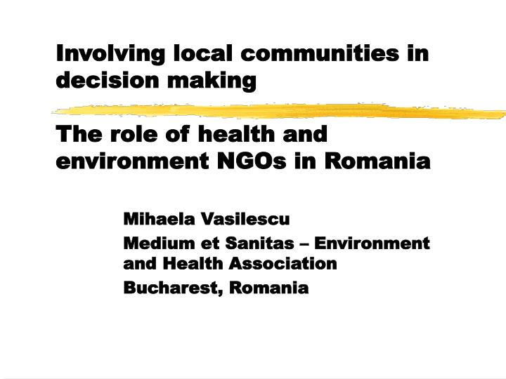involving local communities in decision making the role of health and environment ngos in romania n.