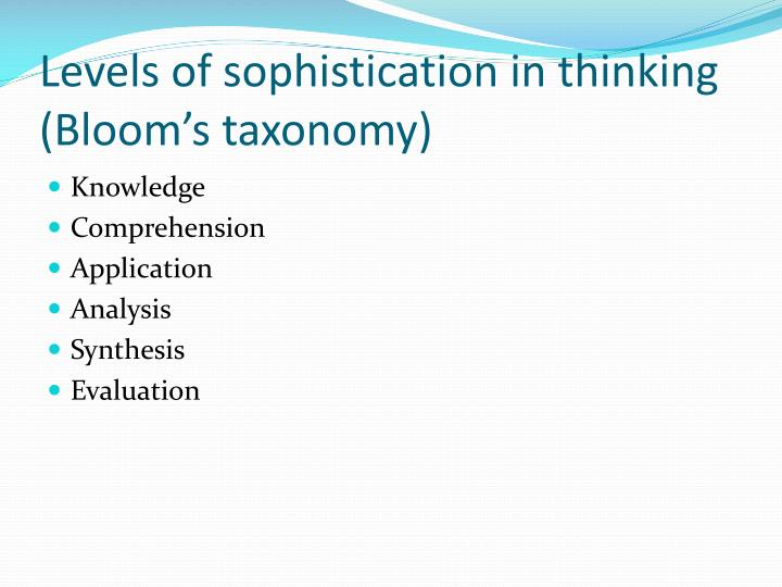 Levels of sophistication in thinking bloom s taxonomy