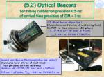 5 2 optical beacons for timing calibration precision 0 5 ns cf arrival time precision of om 1 ns