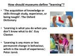 how should museums define learning