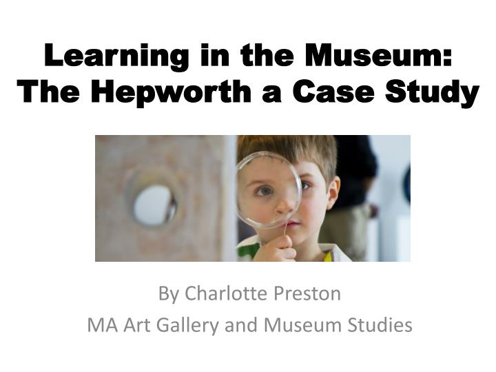 learning in the museum the hepworth a case study
